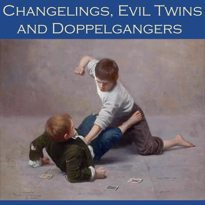 Changelings, Evil Twins and Doppelgangers by various authors audiobook