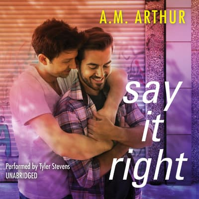 Say It Right by A. M. Arthur audiobook