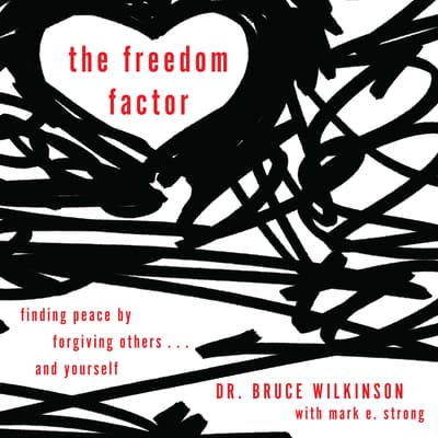 The Secret of Lasting Forgiveness by Bruce Wilkinson audiobook