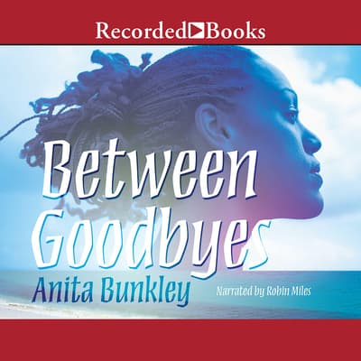 Between Goodbyes by Anita Bunkley audiobook