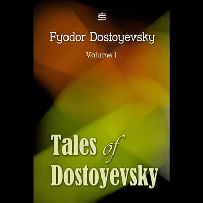 Tales of Dostoyevsky Volume 1 by Fyodor Dostoevsky audiobook