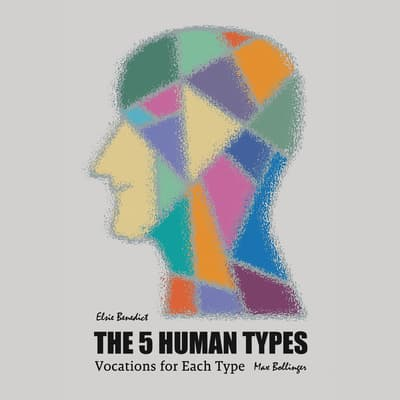 The 5 Human Types Volume 7: Vocations For Each Type by Elsie Benedict audiobook
