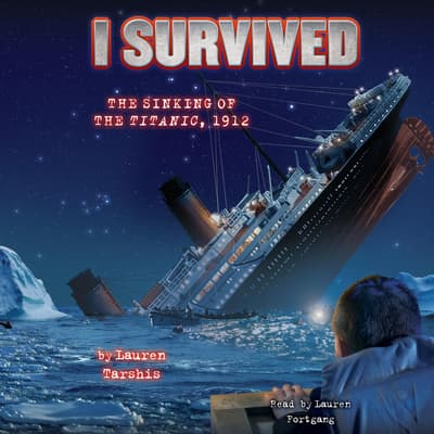 I Survived #01: I Survived the Sinking of the Titanic, 1912 by Lauren Tarshis audiobook