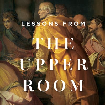 Lessons From the Upper Room by Sinclair B. Ferguson audiobook
