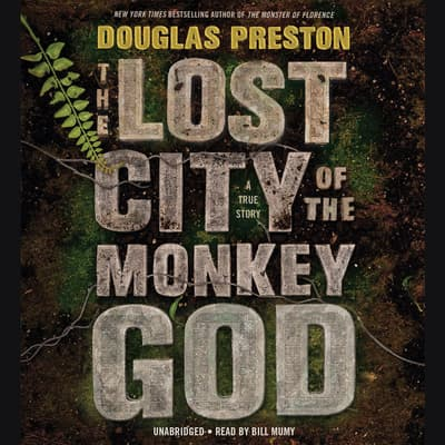 The Lost City of the Monkey God by Douglas Preston audiobook