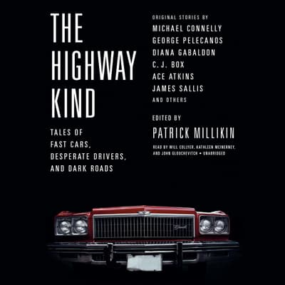 The Highway Kind: Tales of Fast Cars,  Desperate Drivers,  and Dark Roads by Patrick Millikin audiobook