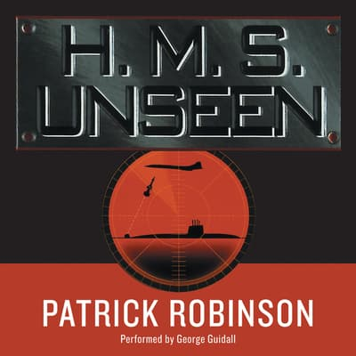 H.M.S. Unseen by Patrick Robinson audiobook