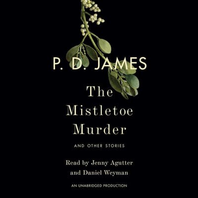 The Mistletoe Murder by P. D. James audiobook
