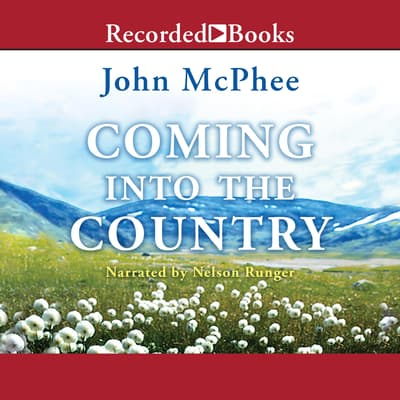 Coming into the Country by John McPhee audiobook