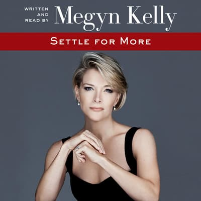 Settle for More by Megyn Kelly audiobook