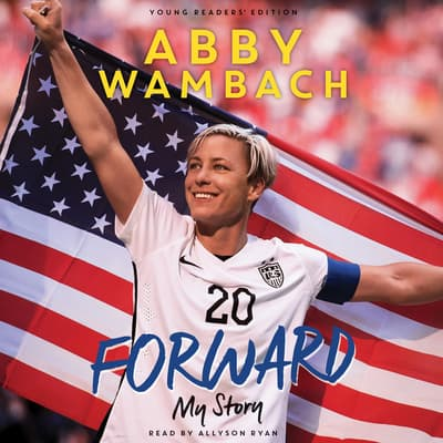 Forward: My Story Young Readers' Edition by Abby Wambach audiobook