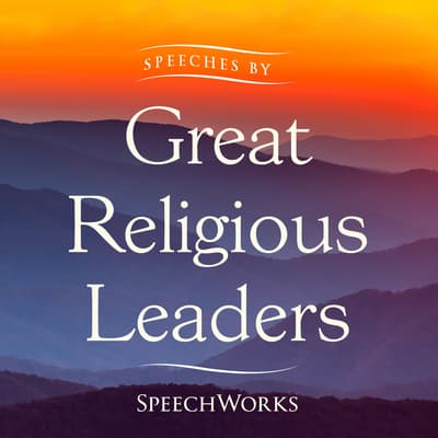 Speeches by Great Religious Leaders  by SpeechWorks audiobook