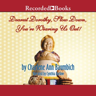 Dearest Dorothy, Slow Down, You're Wearing Us Out! by Charlene Ann Baumbich audiobook