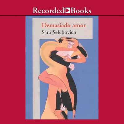 Demasiado Amor ( Too Much Love ) by Sara Sefchovich audiobook