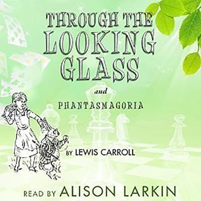 "<i></i>Through the Looking   Glass and ""Phantasmagoria"" by Lewis Carroll audiobook"