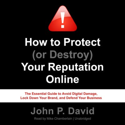 How to Protect (or Destroy) Your Reputation Online by John P. David audiobook