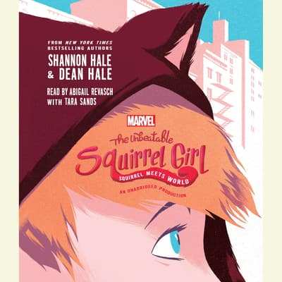 The Unbeatable Squirrel Girl: Squirrel Meets World by Shannon Hale audiobook