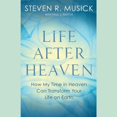 Life After Heaven by Steven R. Musick audiobook