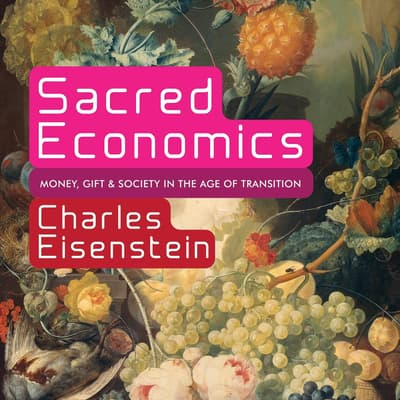 Sacred Economics by Charles Eisenstein audiobook
