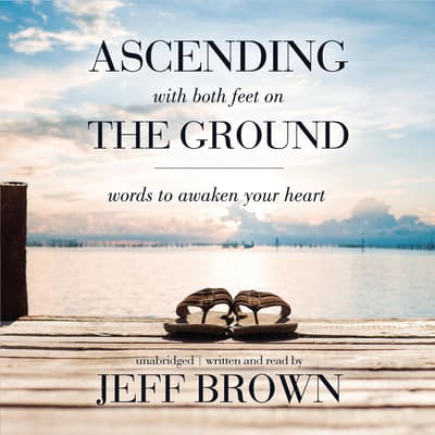 Ascending with Both Feet on the Ground by Jeff Brown audiobook