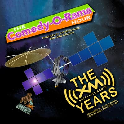 The Comedy-O-Rama Hour: The XM Satellite Years by Joe Bevilacqua audiobook