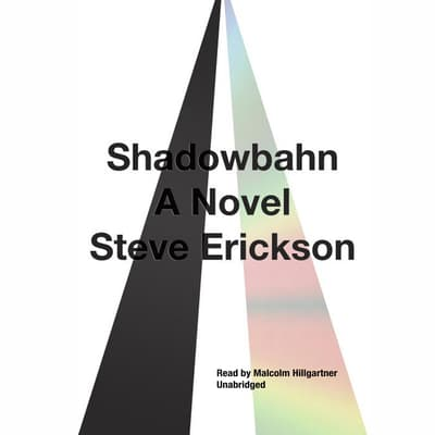 Shadowbahn by Steve Erickson audiobook