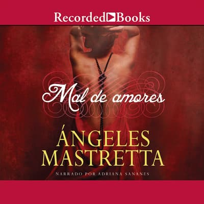 Mal de amores (Lovesick) by Ángeles Mastretta audiobook