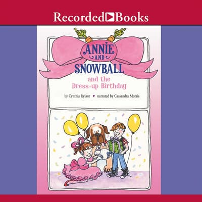 Annie and Snowball and the Dress-up Birthday by Cynthia Rylant audiobook