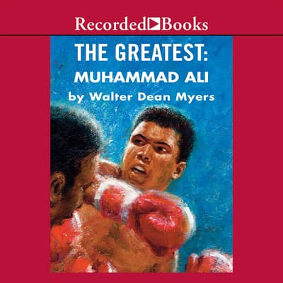 The Greatest: Muhammad Ali by Walter Dean Myers audiobook