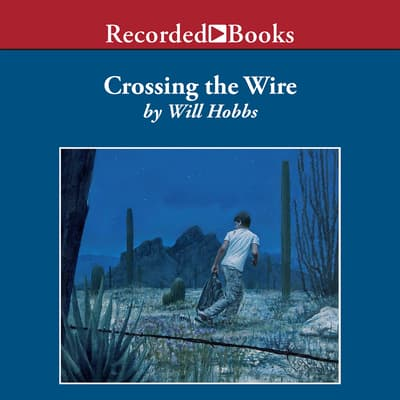 Crossing the Wire by Will Hobbs audiobook