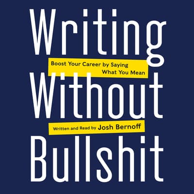 Writing Without Bullshit by Josh Bernoff audiobook