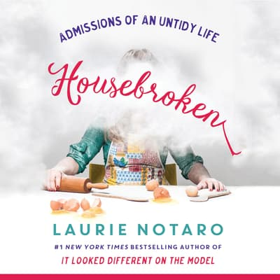 Housebroken: Admissions of an Untidy Life by Laurie Notaro audiobook