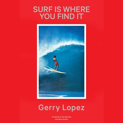 Surf Is Where You Find It by Gerry Lopez audiobook