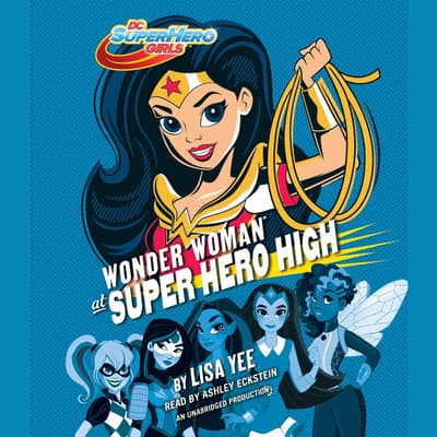 Wonder Woman at Super Hero High (DC Super Hero Girls) by Lisa Yee audiobook