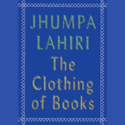 The Clothing of Books by Jhumpa Lahiri audiobook