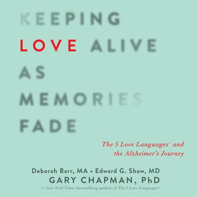Keeping Love Alive as Memories Fade by Gary Chapman audiobook
