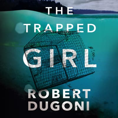 The Trapped Girl by Robert Dugoni audiobook