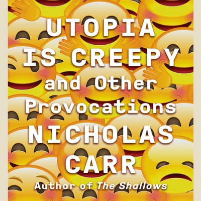 Utopia Is Creepy by Nicholas Carr audiobook