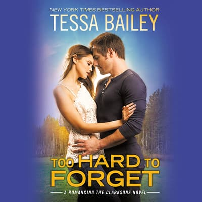 Too Hard to Forget by Tessa Bailey audiobook