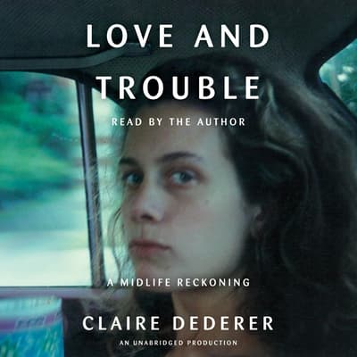 Love and Trouble by Claire Dederer audiobook