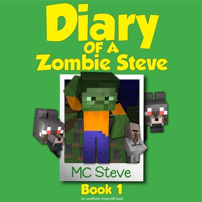 Minecraft: Diary of a Minecraft Zombie Steve Book 1: Beep (An Unofficial Minecraft Diary Book) by MC Steve audiobook