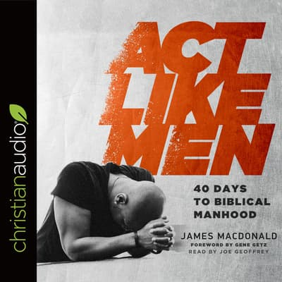Act Like Men by James MacDonald audiobook