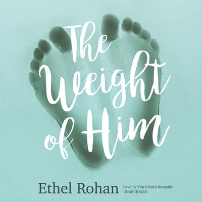 The Weight of Him by Ethel Rohan audiobook