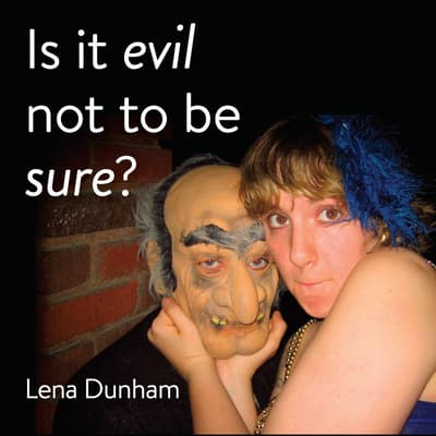 Is it evil not to be sure? by Lena Dunham audiobook