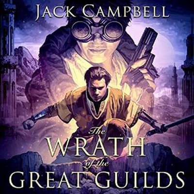 The Wrath of the Great Guilds by Jack Campbell audiobook