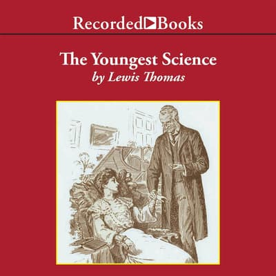 The Youngest Science by Lewis Thomas audiobook