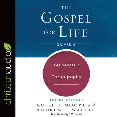 The Gospel & Pornography by Russell Moore audiobook