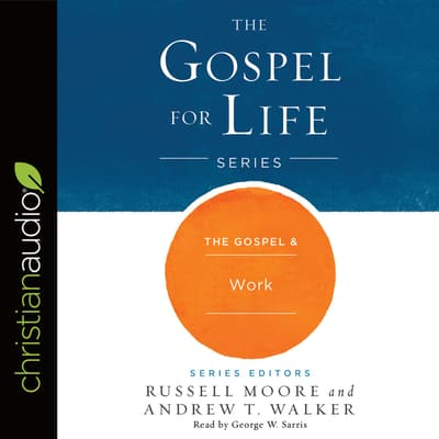 The Gospel & Work by Russell Moore audiobook