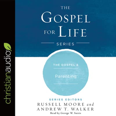 The Gospel & Parenting by Russell Moore audiobook