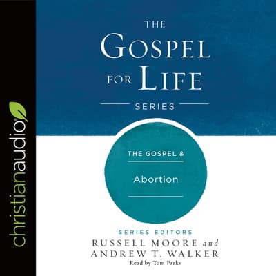 Gospel & Abortion by Russell Moore audiobook